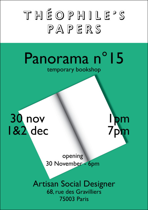 -PANORAMA n°15Artisan Social Designer is pleased to introduce the 15th Panorama of Theohile's Papers for 2 days. Friday the 30th of November6pm — OpeningSaturday the 1st of December1pm — 4pm full bookshop.5pm : Charlotte Cheetham's projects and Questions/Questions with Samuel Bonnet & Charlotte CheethamSunday the 2nd of December1pm — 4pm full bookshop.5pm : Simon Renaud  (A is a name)www.theophilespapers.tumblr.comwww.artisansocialdesigner.fr www.questionsslashquestions.tumblr.comwww.a-is-a.name  -Artisan Social Designer68, rue des Gravilliers75003 ParisM. Arts et Métiersinfos : theophilespapers@gmail.com00 33 7 61 36 80 89-set design : Valérian Goalec-