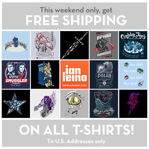 For the first time ever, I have FREE U.S. SHIPPING on every t-shirt in my shop - This weekend only! (And you don't even have to leave the comfort of your house :) )http://shop.ianleino.com/