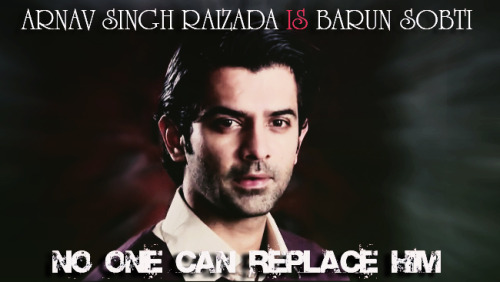 teambarun:  NO ONE CAN REPLACE BARUN SOBTI AS ARNAV SINGH RAIZADA Reblog!!