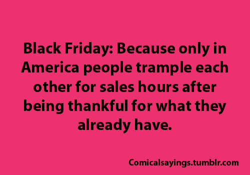 policygal:  Black Friday is emblematic of what has gone so wrong with America.