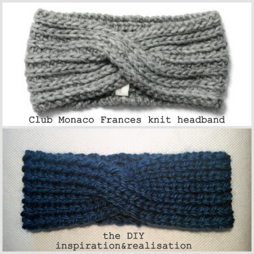 truebluemeandyou:  DIY Knit Club Monaco Frances Knit Headband Tutorial from inspiration & realisation here. This project uses 8mm or US 11 needles (big) so the headband knits up in about an hour - great for gifts. Top Photo: $69.50 Club Monaco Frances Kit Headband here, Bottom Photo: DIY by inspiration & realisation.