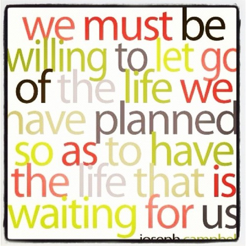We must be willing to let go of the life we have planned, to life the life that is waiting for us #inspiration #typography