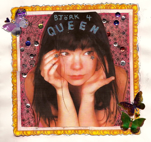 collage-queen:   björk 4 queen  more stuff i made today
