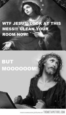 quick-meme:  Jesus, clean your mess!http://quick-meme.tumblr.com