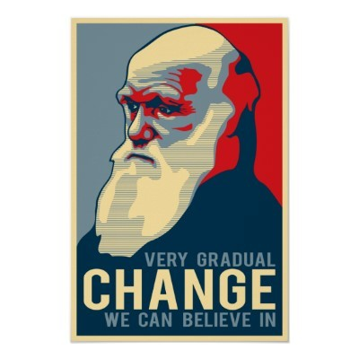 Very Gradual Change We Can Believe In, Darwin (via zazzle)  Today in 1859, Darwin published On the Origin of the Species  There is grandeur in this view of life, with its several powers, having been originally breathed into a few forms or into one; and that, whilst this planet has gone cycling on according to the fixed law of gravity, from so simple a beginning endless forms most beautiful and most wonderful have been, and are being, evolved.
