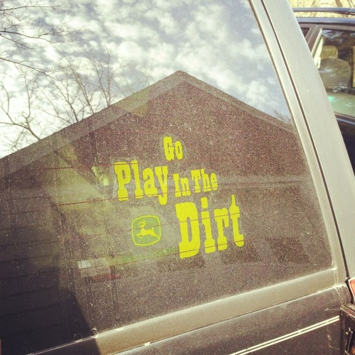 Go play in the dirt!