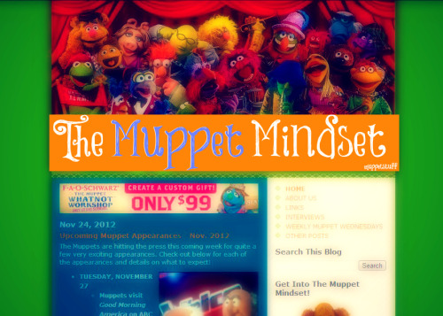 """The Muppet Mindset is the go-to blog for everything Muppet related from The Muppets Studio, Sesame Street and Sesame Workshop, The Jim Henson Company, and more! With over 1,000 articles, over one million total visitors, nearly 30 interviews, and over three years of service, The Muppet Mindset is dedicated to spreading the good news the Muppets are bringing and providing Muppet fans with an outlet to express their fandom. Thanks for stopping by! Check back daily for a much-needed Muppet fix!"" Created by Ryan Dosier. Visit their original blog here! Follow on Tumblr here!"
