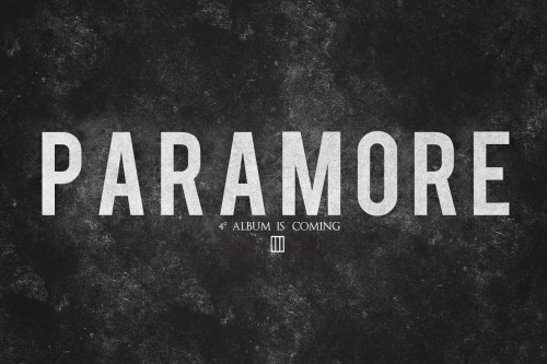 istillloveparamore:  designsneverends:  Paramore 4° Album is coming… (Early 2013)  can't wait!
