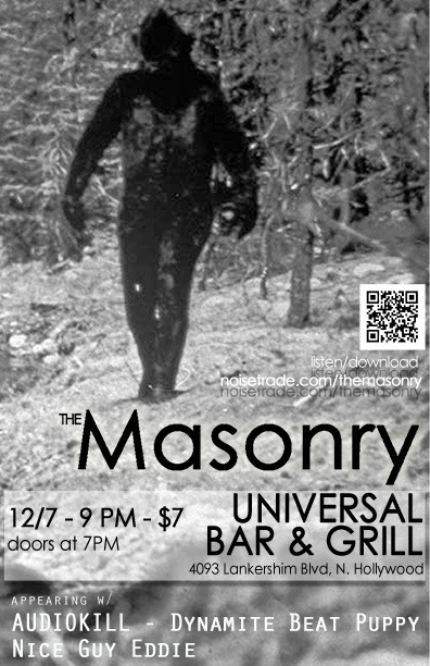 Yo bro, this be my band. Check it. themasonryband:  9 PM on December 7th at the Universal Bar & Grill, we will bring the rock.FB event page - HEREReverbnation page - HERE