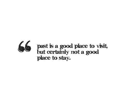 bestlovequotes:  (via Past is a good place to visit but certainly not a good place to stay | Best Tumblr Love Quotes)