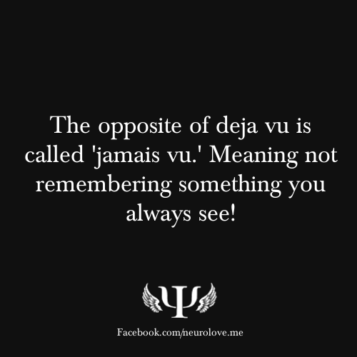 psych-facts:  The opposite of deja vu is called 'jamais vu.' Meaning not remembering something you always see!