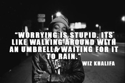 "moudjib:  ""Worrying is stupid. Its like walking around with an umbrella waiting for it to rain.""       —follow for more bullshit"