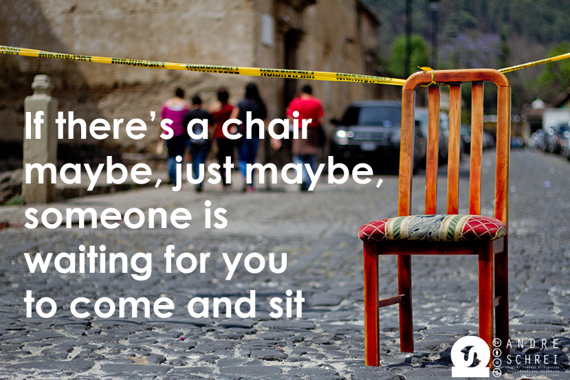 If there's a chair maybe, just maybe, someone is waiting for you  to come and sit