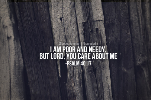 ilovemybible:  Psalm 40:17
