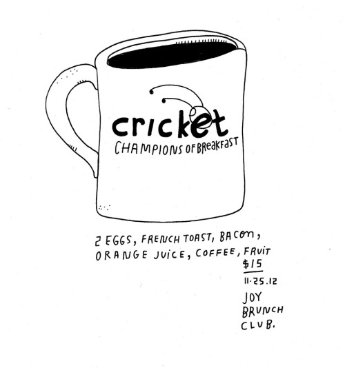 Daily Purchase Drawing for 11.25.12  Joy Bruch Club went to Cricket Cafe. Cons: sat next to a breezy and busy door. Pros: Fantastic french toast. Friends are pretty fantastic too.