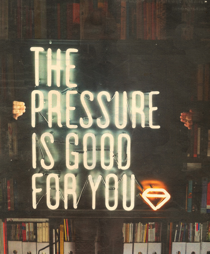 "jonathanmoore:  The Pressure ""The Pressure is Good For You"", neon sign by Adam Garcia."