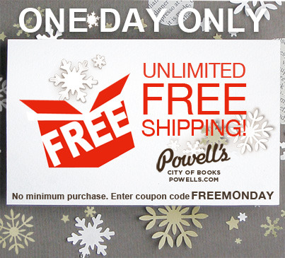 Enjoy unlimited free shipping on Powells.com! Just enter the coupon code FREEMONDAY when you check out, and get free shipping on qualified orders. No minimum purchase required, but the offer ends today, Nov. 26. Start shopping: http://powells.us/WLGTdp