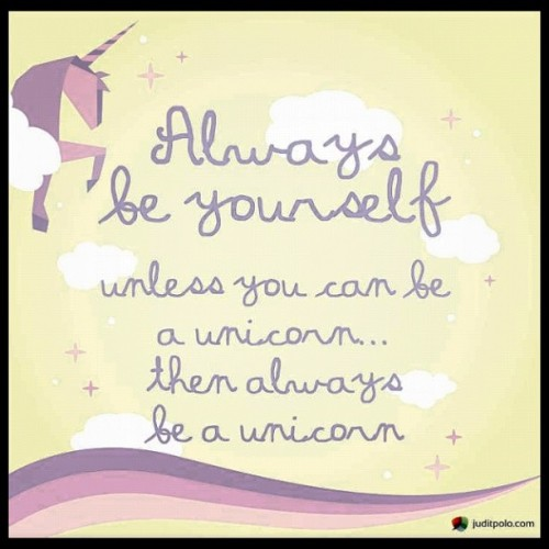 Always be yourself. Unless you can be a unicorn, then always be a unicorn #unicorn #juditpolo #art #design #instaart