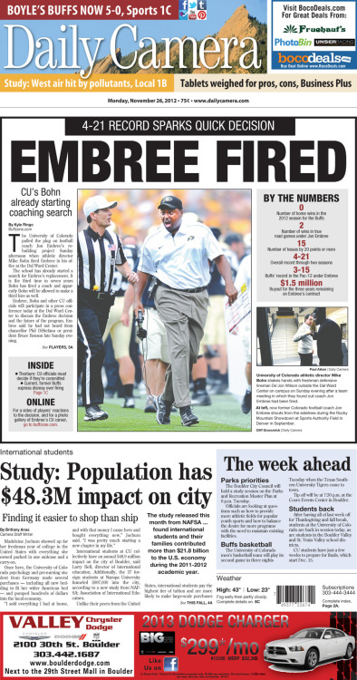 The Daily Camera's A1 With breaking news Nov. 25 about Embree being fired, news teamed up with sports and photo to create a punch lead that grabbed the eye and gave you the quick hit info you needed about the firing. Check out buffzone.com for breaking news - Embree's press conference included - and watch out for future updates.
