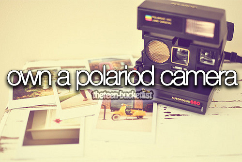 Own a Polaroid camera.