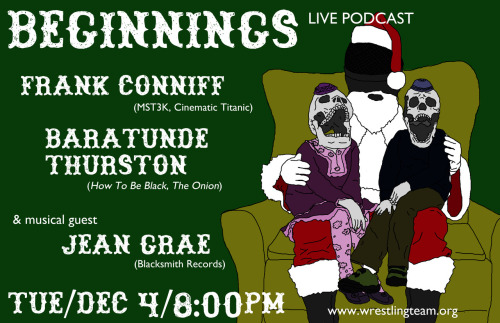 Beginnings: Live!Tuesday, December 48:00pm$5UCBEast(153 East 3rd St. @ Ave. A)w/ Frank ConniffBaratunde Thurston& special musical guestJean Grae