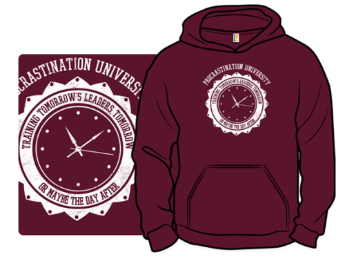 "fishbiscuit5:  ""Procrastination University"" hoodie this week only at shirt.woot! Don't put off getting this one or you'll miss out! http://shirt.woot.com/offers/procrastination-university-pullover-hoodie"