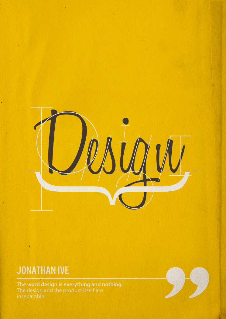 betype:  The word design is everything and nothing. The design and the product itself are inseparable. - Jonathan Ive Submitted by creativetuna