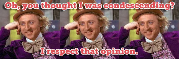 slacktory:  Willy Wonka responds to the Condescending Wonka meme