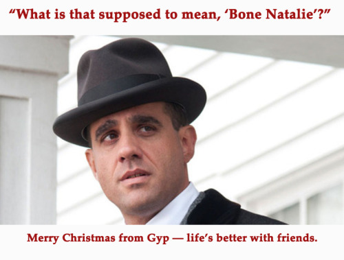 Merry Christmas from Gyp (from Boardwalk Empire).