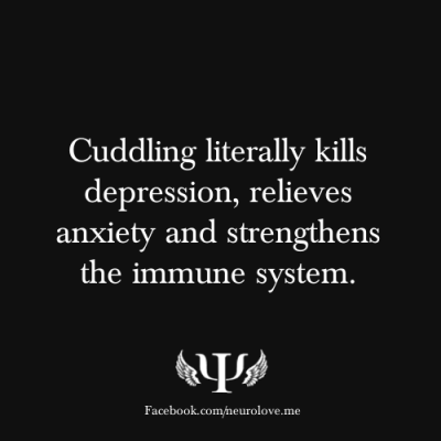 psych-facts:  Cuddling literally kills depression, relieves anxiety and strengthens the immune system.