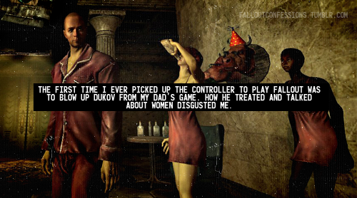 """The first time I ever picked up the controller to play fallout was to blow up Dukov from my Dad's game. How he treated and talked about women disgusted me."" Fallout Confessions"