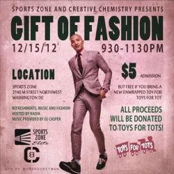 "DMV, you NEED to be in the building DEC. 15, 2012 for the ""Gift of Fashion""! $5 or Free with an unwrapped gift in support of less fortunate families with Toys for Tots…. don't know where to get your tickets?! click the link below and RSVP!!"