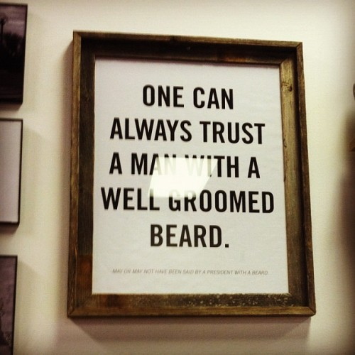 habanerocollective:  One can always trust a man with a well-groomed beard  the most trust worthy men I've encountered are bearded men.