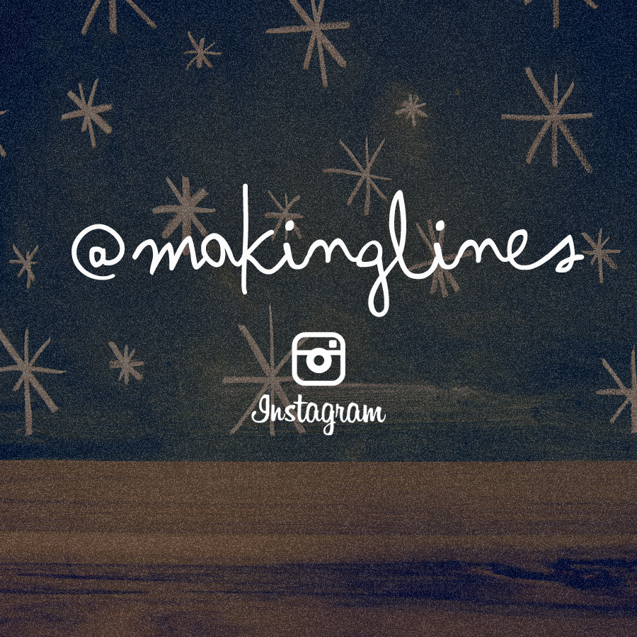 follow makinglines on Instagram