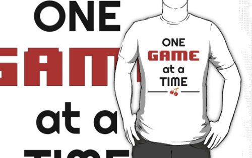"rjthecunning:  ""One Game at a Time"" T-Shirts & Hoodies by RJtheCunning 