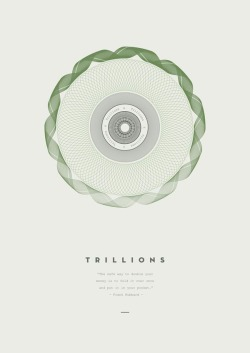 weandthecolor:  Trillions - Print Series A self initiated project by Derek Boateng of four graphic art prints - focused on the incomprehensible numbers we hear whenever talk of the world economy starts, culminating in the fictional number 'Zillions'. More images of the print series on WE AND THE COLORFacebook // Twitter // Google+ // Pinterest