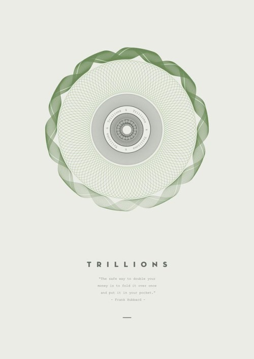 Trillions - Print Series A self initiated project by Derek Boateng of four graphic art prints - focused on the incomprehensible numbers we hear whenever talk of the world economy starts, culminating in the fictional number 'Zillions'. More images of the print series on WE AND THE COLORFacebook // Twitter // Google+ // Pinterest