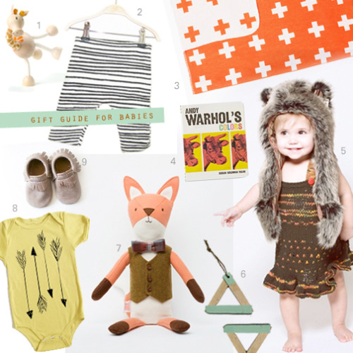 GIFT GUIDE FOR BABIES / 1. Anamalz wooden giraffe / 2. Noé & Zoë stripe baby pants / 3. Pia Wallen cross blanket / 4. Andy Warhol colors book / 5. grey wolf baby hood / 6. Modern Core triangle ornament / 7. Henry the fox from the Walnut Animal Society / 8. Eleventy-Five organic arrow onesie / 9. Freshly Picked moccasins
