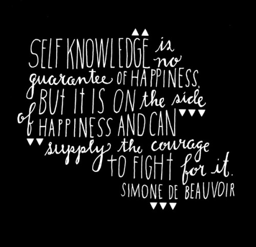 "explore-blog:  ""Self-knowledge is no guarantee of happiness, but it is on the side of happiness and can supply the courage to fight for it."" Timeless truth from Simone de Beauvoir, hand-lettered by the inimitable Lisa Congdon, master of visualizing timeless wisdom on life."