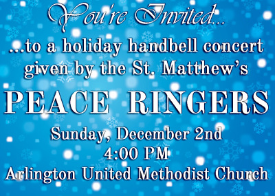 You're invited to a holiday handbell concert given by the St. Matthew's Peace Ringers this Sunday, December 2nd!  The Peace Ringers are an advanced adult handbell choir and they will be performing at Arlington United Methodist Church at 4:00 PM.  Everyone is welcome, the concert is free of charge and is a great way to kick off the Christmas season.