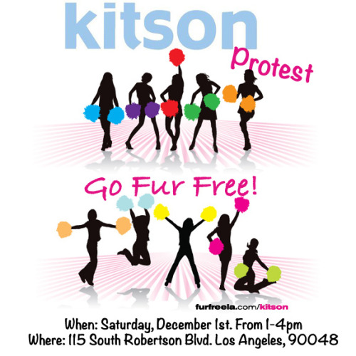 What do we want? FUR FREE FASHION!When do we want it? NOW! Join us at our KITSON Fur Protest - Los Angeles this Saturday! LET'S GO TEAM!