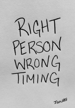 visualgraphic:  Right Person / Wrong Timing