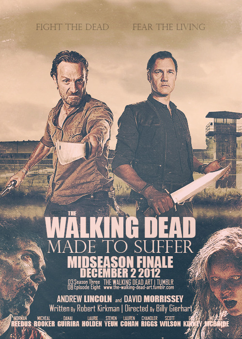 dreamingofpublishingoneday:  #thewalkingdead Made to Suffer Tribute Poster: Fight the Dead Fear the Living the-walking-dead-art LOVE THIS! <3