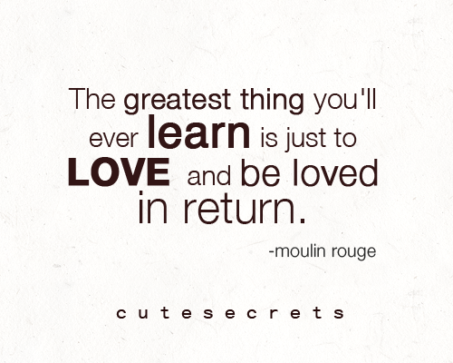 quotediaryofficial:  The greatest thing you'll ever learn is just to love and be loved in return. Follow C U T E S E C R E T S for more quotes! ♥