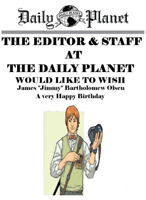 The Daily Planet would like to wish Jimmy Olsen a very Happy Birthday
