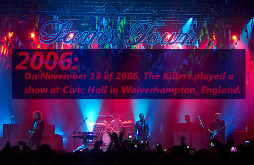 2006: On November 18 of 2006, The Killers played a show at Civic Hall in Wolverhampton, England.