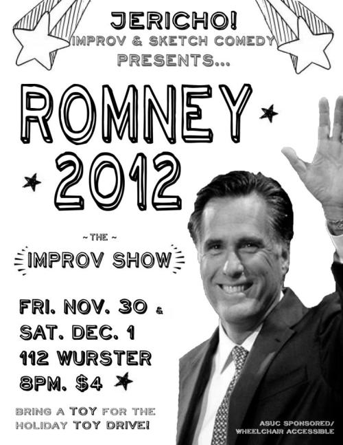 11/30-12/1. jericho! Comedy presents Romney 2012: The Improv Show @ UC Berkeley. 112 Wurster. 8PM. $4.