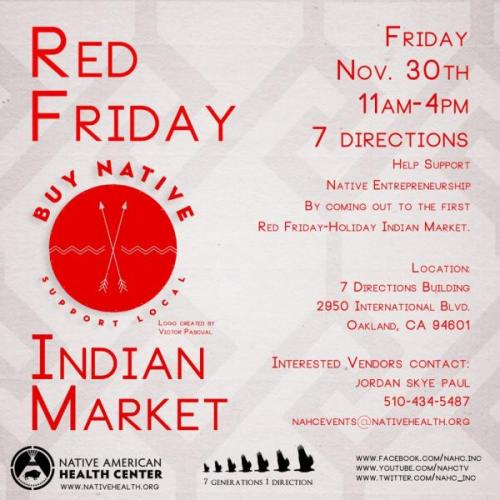 "Buy Native: 'Red Friday—Holiday Indian Market' to Support Native Vendors in the San Francisco Bay Area  The Native American Health Center in Oakland, California is joining the grassroots BUY NATIVE campaign by promoting local Indian entrepreneurs at its ""Red Friday—Holiday Indian Market"" event on November 30.      ""We wanted to create an opportunity for these vendors to promote themselves and give people a chance to get their holiday gifts,"" Jordan Skye Paul, a member of the Colorado River Indian Tribes and a Nez Perce, Hopi and Lakota descendant, told Indian Country Today Media Network. Skye Paul, the event coordinator at the Health Center, said Black Friday and Native American Heritage Month inspired the creation of the inaugural event. A simple post by a friend on Facebook gave birth to the idea, she said. Her friend Levi Jared, Navajo, posted: ""The annual upcoming 'Black Friday' frenzy is almost here. I'm all for buying gifts for the holidays, but I love supporting local business owners, Native artisans, crafts people, etc., rather than corporations. What about organizing a 'Red Friday' event featuring the works of Native artists and local business? I'd gladly spend my money there on meaningful gifts that help support families and people trying to make a living. Food for thought."" ""He was more than happy to have the idea be passed along and come to life,"" Skye Paul said. The Native American Health Center in Oakland will host Red Friday indoors (due to the weather) on November 30 from 11 a.m. to 4 p.m. The crafts fair will feature about 20 vendors including artists, designers and jewelers—most of them urban Indians in the San Francisco Bay area. Among the artwork sold will be: ""Aztec jewelry and clothing, Tibetan tapestry, lots of beadwork, various quilts, and one Native entrepreneur will be working on building her small business selling Native foods,"" Skye Paul said. ""We're not charging vendors, we're just opening up the space and promoting their work,"" said Skye Paul, who added that the Native American Health Center will operate a booth selling items like water bottles and t-shirts with all proceeds from the Center's sales benefiting scholarships for Native youth. The Native American Health Center was established in 1972 and has six physical sites in the bay area. In addition to offering medical, dental and behavioral health services, the Center works closely with the community.""We have programs for our Two Spirit community; we have an HIV/AIDS program, an Alcohol and Drug Program, a suicide prevention program to name a few,"" Skye Paul said. The Center expects a strong turnout at Red Friday. ""We have almost 14,000 followers on Facebook,"" and promotion of the event has received an overwhelmingly positive response, Skye Paul said. ""We are spreading the word this holiday season in support of the BUY NATIVE campaign to buy from our local Native entrepreneurs,"" Skye Paul said. ""We hope to make this an annual celebration!"" Learn more about Red Friday at www.facebook.com/RedFridayNov30. Visit the Native American Health Center website at www.nativehealth.org."