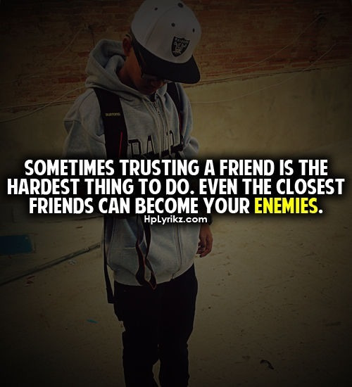 dope-giggles:  Sometimes trusting a friend is the hardest thing to do. Even the closest friends can become your enemies