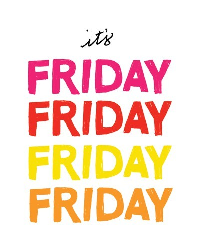It's finally here! The day we've been waiting all week for! It's Friday!
